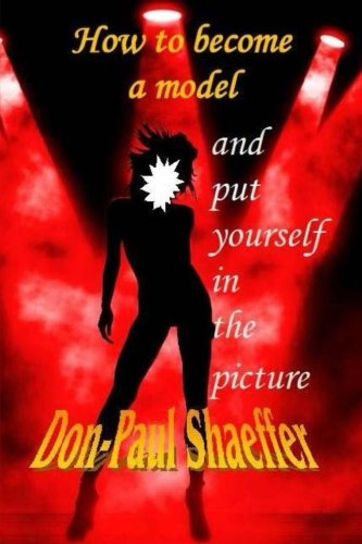 How to Become a Model: Put Yourself: Shaeffer, Don-Paul