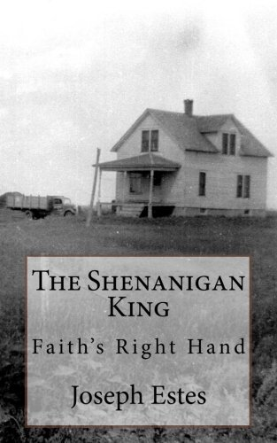 The Shenanigan King: Faith s Right Hand: Joseph P Estes