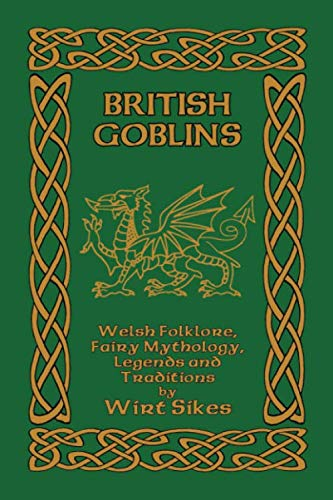 9781542852531: British Goblins: Welsh Folklore, Fairy Mythology, Legends and Traditions