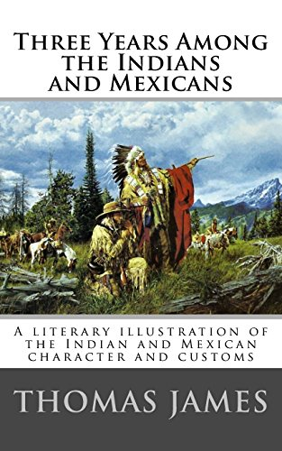 9781542858670: Three Years Among the Indians and Mexicans: By Gen. Thomas James (1846)