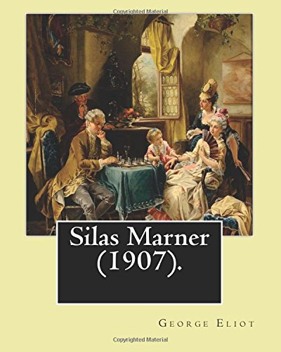 Silas Marner (1907). by: George Eliot, Illustrated: Eliot, George
