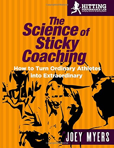 The Science Of Sticky Coaching: How To Turn Ordinary Athletes Into Extraordinary: Joey D Myers