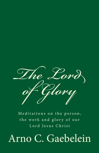 The Lord of Glory: Meditations on the: Gaebelein, Arno C.