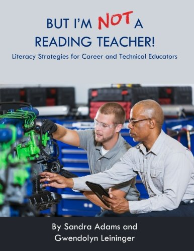 But I'm Not a Reading Teacher!: Literacy Strategies for Career and Technical Educators: Sandra ...