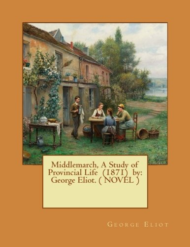 Middlemarch, a Study of Provincial Life (1871): Eliot, George