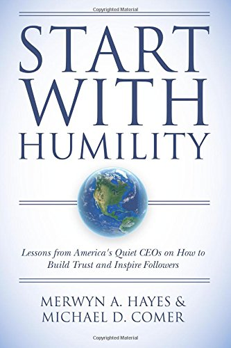 9781542890939: Start With Humility: Lessons from America's Quiet CEOs on How to Build Trust and Inspire Followers