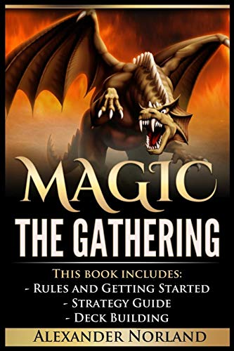 Magic The Gathering: 3 Manuscripts - Rules and Getting Started, Strategy Guide, Deck Building For ...