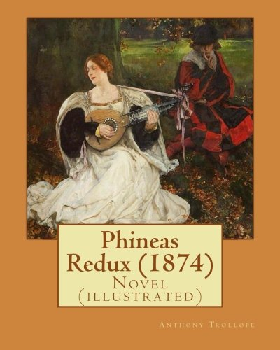 9781542927260: Phineas Redux (1874). By: Anthony Trollope, illustrated By: Francis Montague Holl RA (4 July 1845 in London – 31 July 1888 in London) was an English painter and royal portraitist.: Novel (illustrated)
