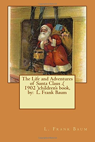 The Life and Adventures of Santa Claus: Baum, L. Frank