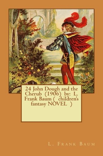 24 John Dough and the Cherub (1906) by: L. Frank Baum ( children's fantasy NOVEL )