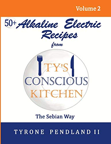 9781542950121: Alkaline Electric Recipes From Ty's Conscious Kitchen: The Sebian Way Volume 2: 56 Alkaline Electric Recipes Using Sebian Approved Ingredients