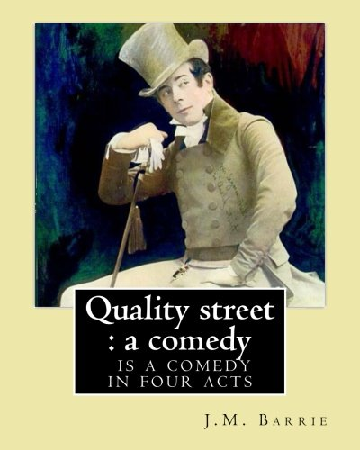 Quality street : a comedy. By: J.M.: Barrie, J.M.