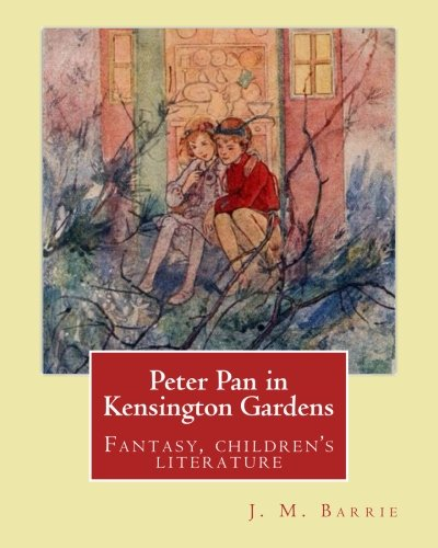 Peter Pan in Kensington Gardens. by: J.: James Matthew Barrie,