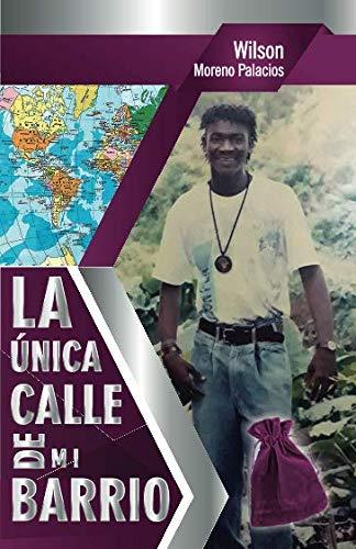 La Unica Calle de Mi Barrio (Paperback): Wilson Moreno Palacios