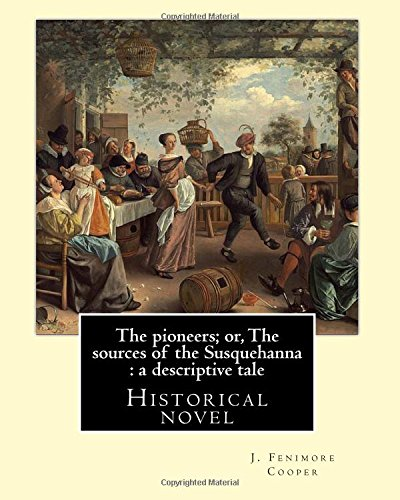 The Pioneers; Or, the Sources of the: Fenimore Cooper, J.