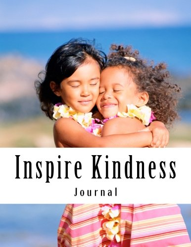 Inspire Kindness: Take Notice and Keep a: MacLachlan, Bonnie S.