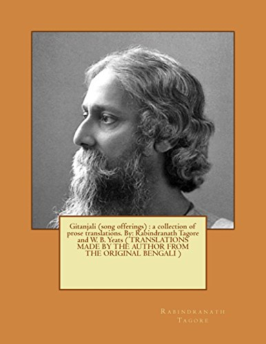 9781543028232: Gitanjali (song offerings) : a collection of prose translations. By: Rabindranath Tagore and W. B. Yeats (TRANSLATIONS MADE BY THE AUTHOR FROM THE ORIGINAL BENGALI)