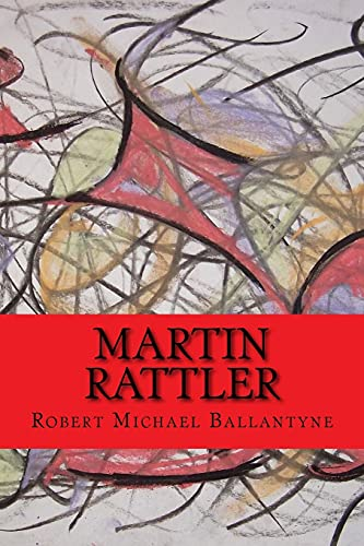 Martin Rattler (Worldwide Classics): Ballantyne, Robert Michael