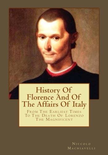 History of Florence and of the Affairs: Machiavelli, Niccolo