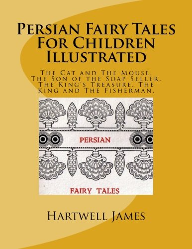 Persian Fairy Tales For Children Illustrated: The: James, Hartwell