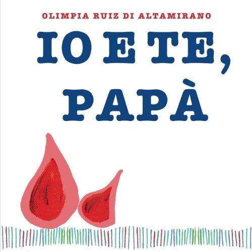 Io e te, pap?: Un libro da: Ruiz di Altamirano,