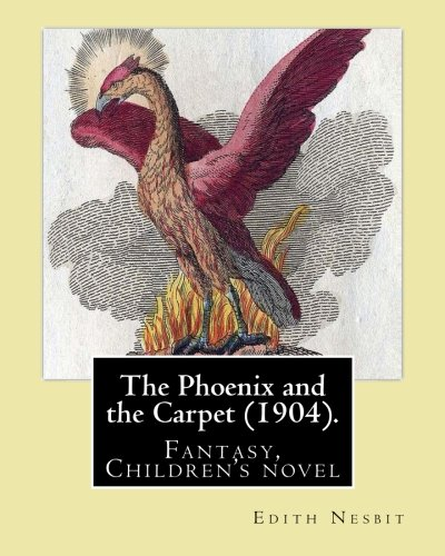 9781543073577: The Phoenix and the Carpet (1904). By: Edith Nesbit: The Phoenix and the Carpet is a fantasy novel for children, written in 1904 by E. Nesbit.