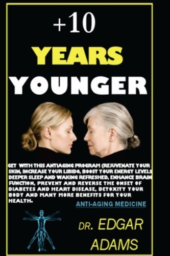 10 Years Younger (Reverse the Aging Process with this Program): Dr. Edgar Adams