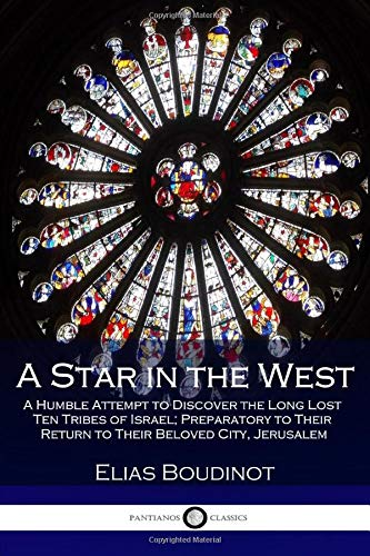 9781543102185: A Star in the West: A Humble Attempt to Discover the Long Lost Ten Tribes of Israel; Preparatory to Their Return to Their Beloved City, Jerusalem