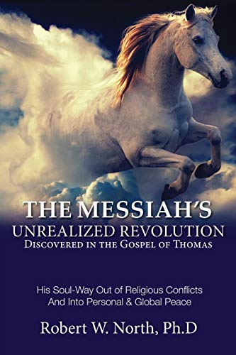 9781543116908: The Messiah's Unrealized Revolution Discovered in the Gospel of Thomas: His Soul Way out of Conflicts and into Personal & Global Peace
