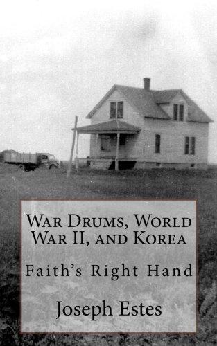 War Drums, World War II, and Korea: Joseph P Estes