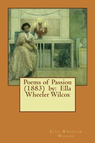 9781543129113: Poems of Passion (1883) by: Ella Wheeler Wilcox