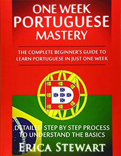 Portuguese: One Week Portuguese Mastery: The Complete: Erica Stewart