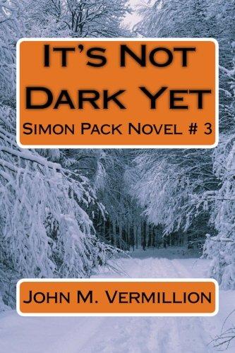 It's Not Dark Yet: Simon Pack Novel: Vermillion, John M.