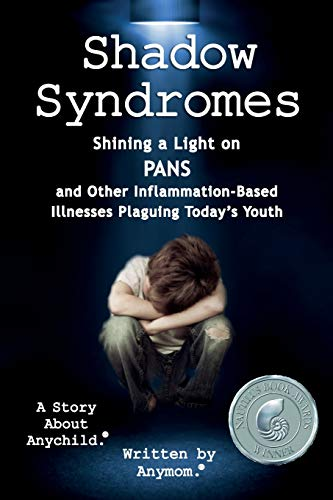 9781543141450: Shadow Syndromes: Shining a Light on PANS and Other Inflammation Based Illnesses Plaguing Today's Youth