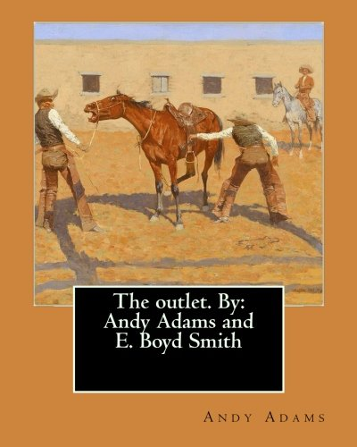 The Outlet. by: Andy Adams and E. Boyd Smith
