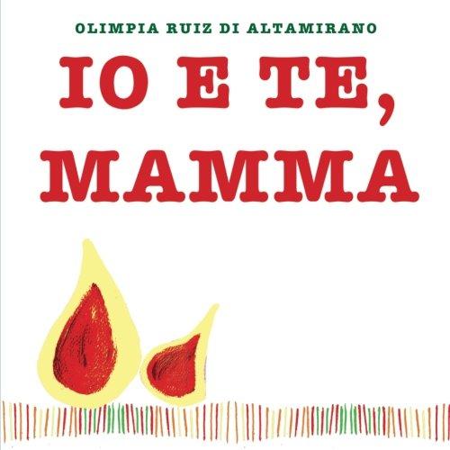 Io e te, mamma: Un libro da: Ruiz di Altamirano,