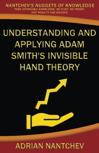 Understanding and Applying Adam Smith s Invisible: Adrian Nantchev