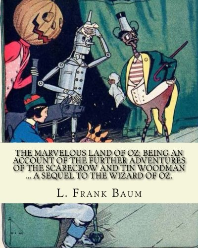 The Marvelous Land of Oz; Being an: Baum, L. Frank