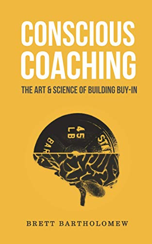 9781543179477: Conscious Coaching: The Art and Science of Building Buy-In