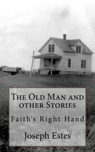 The Old Man and Other Stories: Faith: Joseph P Estes