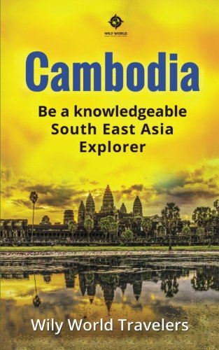 Cambodia: A Concise History, Language, Culture, Cuisine,: Travelers, Wily World