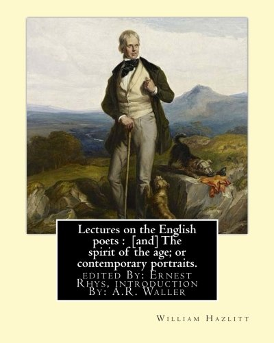 Lectures on the English Poets: [And] the: Hazlitt, William