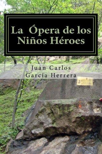 La Opera de Los Ninos Heroes: Herrera, Juan Carlos