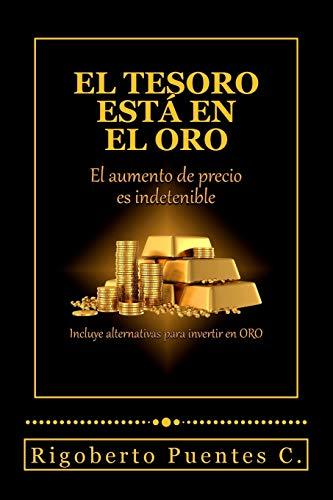 El tesoro esta en el oro: El aumento de precio es indetenible (Spanish Edition): Rigoberto Puentes ...