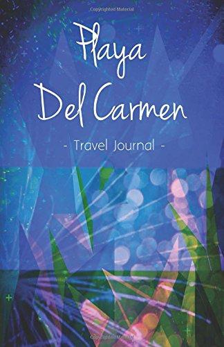 Playa Del Carmen Travel Journal: High Quality Notebook for Playa Del Carmen: MexicoTravelJournals