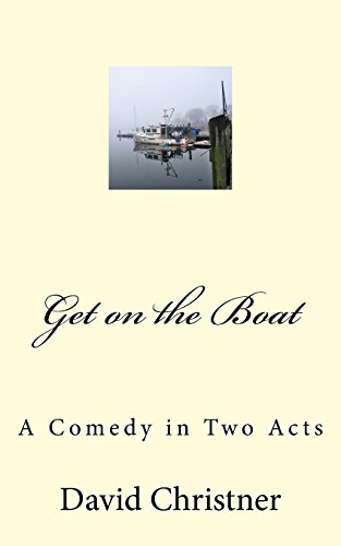 Get on the Boat: A Full-length Comedy: David W Christner
