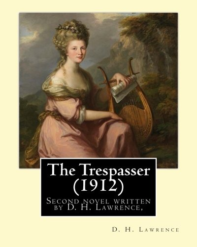 The Trespasser (1912) by: D. H. Lawrence: D H Lawrence