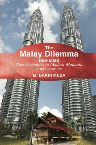 The Malay Dilemma Revisited: Race Dynamics in: Musa, M. Bakri