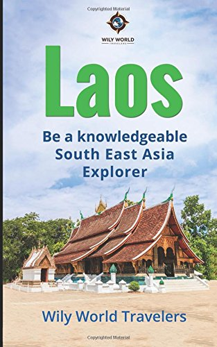 Laos: A Concise History, Language, Culture, Cuisine,: Travelers, Wily World