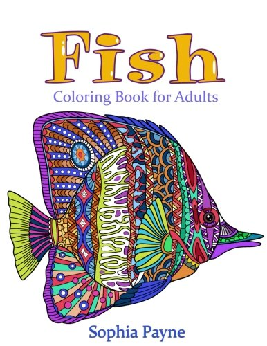 Fishes Coloring Book for Adults: Coloring Book for Adults 9781543254341 AMAZON BEST SELLER | 2017 BEST GIFT IDEAS 25 Under Water PATTERNS TO COLOR. Covered with the doodle and mandala hand-drawn patterns If y